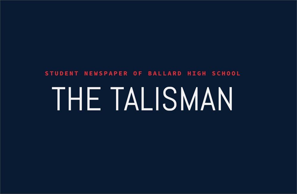The Talisman Student Newspaper of Ballard High School
